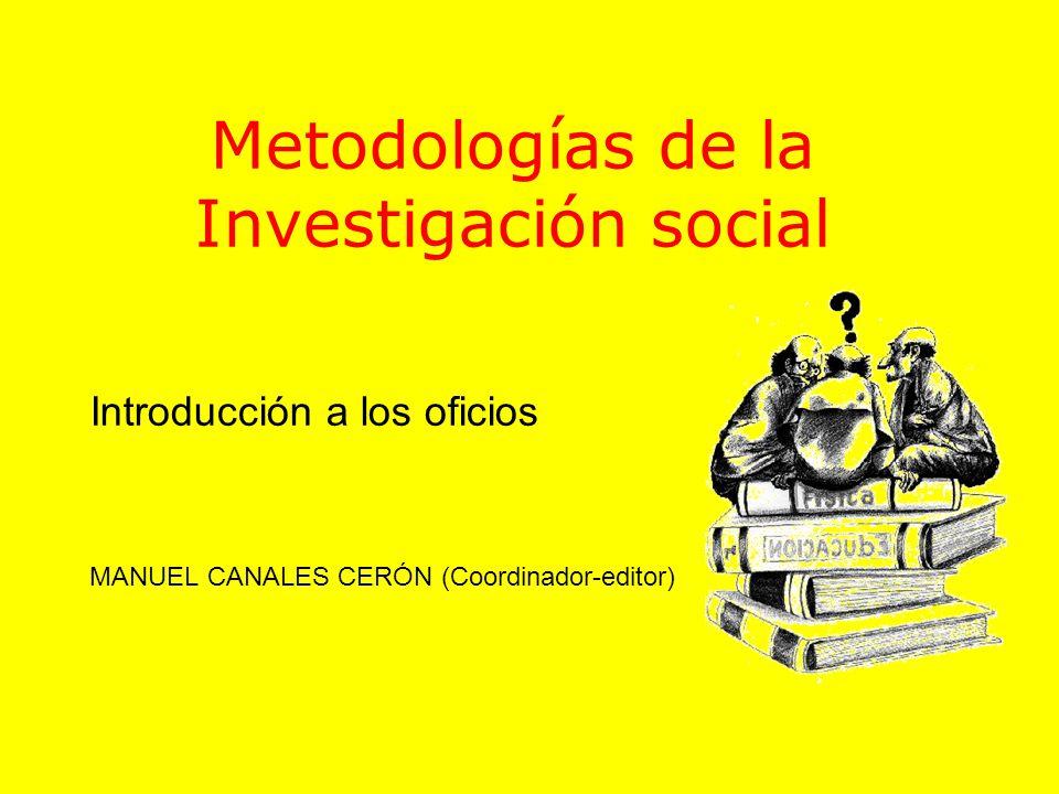 Metodologías de la Investigación social Introducción a los oficios MANUEL CANALES CERÓN (Coordinador-editor)