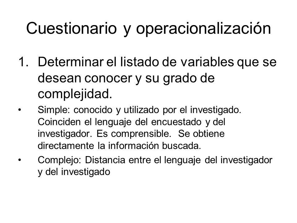 Cuestionario y operacionalización 1.Determinar el listado de variables que se desean conocer y su grado de complejidad. Simple: conocido y utilizado p