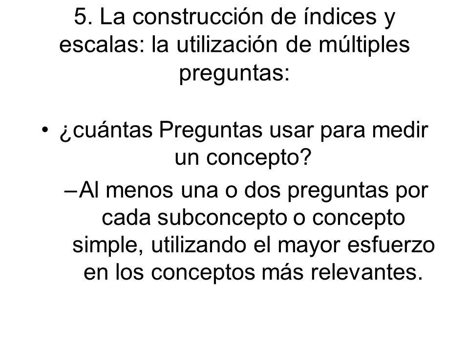 5. La construcción de índices y escalas: la utilización de múltiples preguntas: ¿cuántas Preguntas usar para medir un concepto? –Al menos una o dos pr
