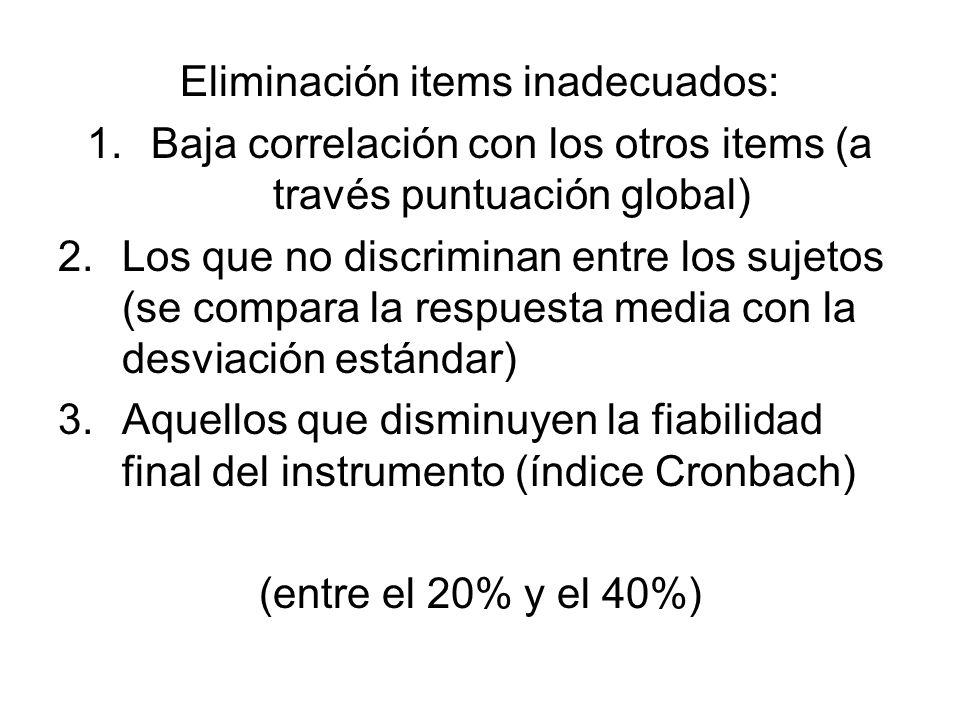 Eliminación items inadecuados: 1.Baja correlación con los otros items (a través puntuación global) 2.Los que no discriminan entre los sujetos (se comp
