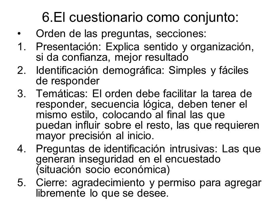 6.El cuestionario como conjunto: Orden de las preguntas, secciones: 1.Presentación: Explica sentido y organización, si da confianza, mejor resultado 2