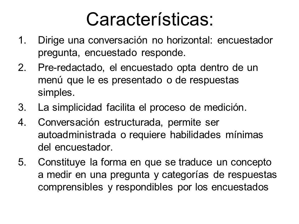Características: 1.Dirige una conversación no horizontal: encuestador pregunta, encuestado responde. 2.Pre-redactado, el encuestado opta dentro de un