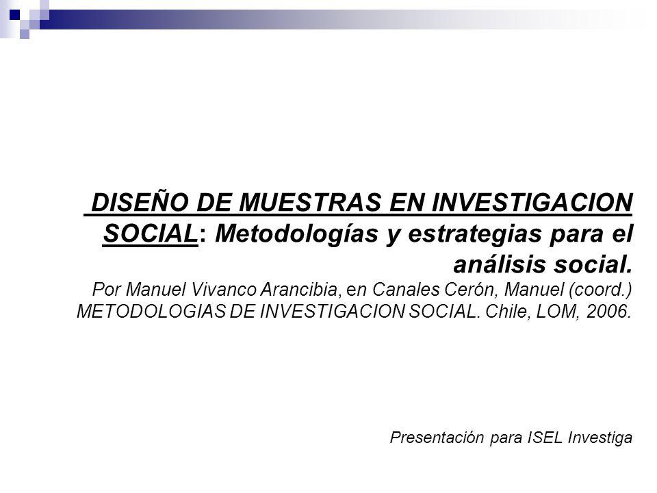DISEÑO DE MUESTRAS EN INVESTIGACION SOCIAL: Metodologías y estrategias para el análisis social. Por Manuel Vivanco Arancibia, en Canales Cerón, Manuel