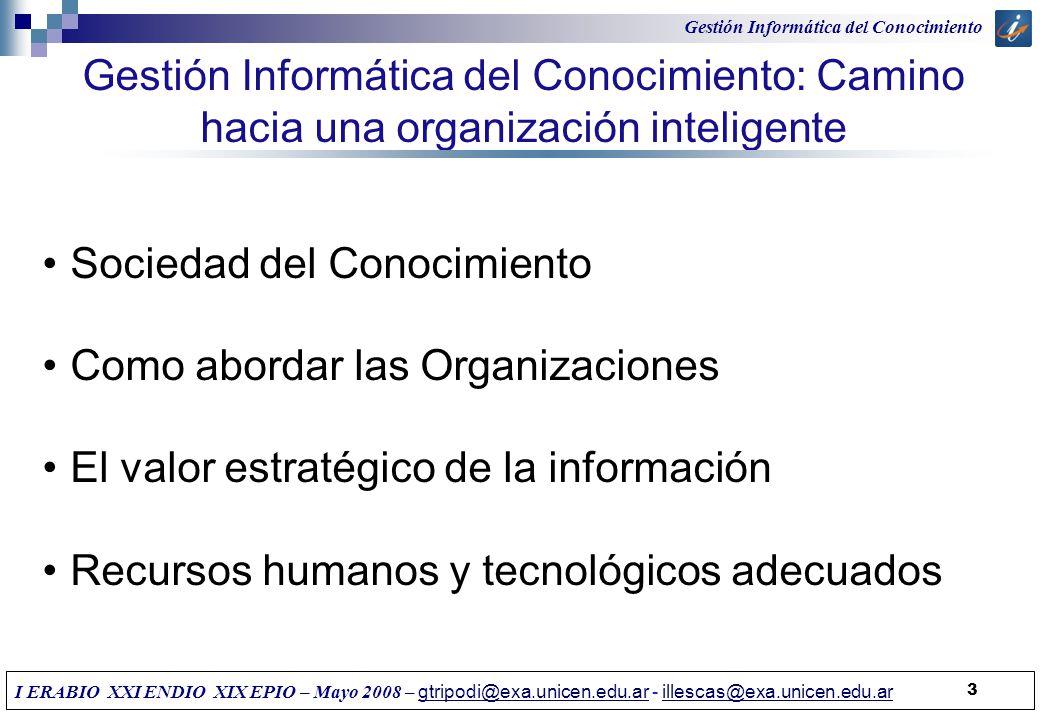 Gestión Informática del Conocimiento: Camino hacia una organización inteligente Sociedad del Conocimiento Como abordar las Organizaciones El valor est