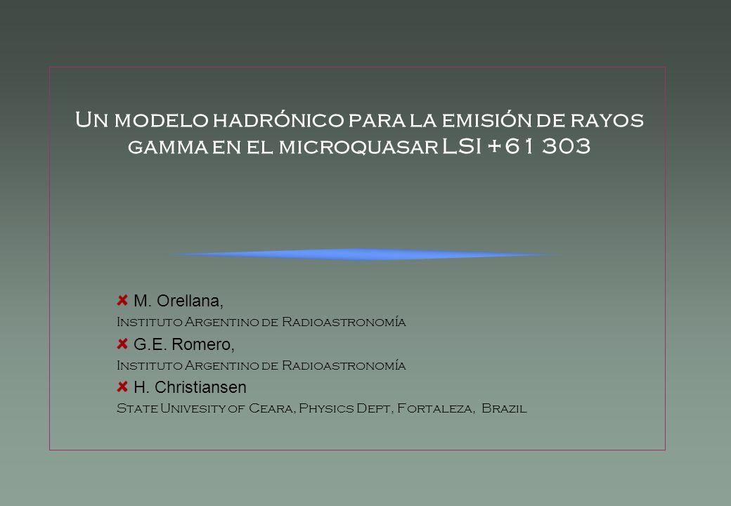 Un modelo hadrónico para la emisión de rayos gamma en el microquasar LSI +61 303 M. Orellana, Instituto Argentino de Radioastronomía G.E. Romero, Inst