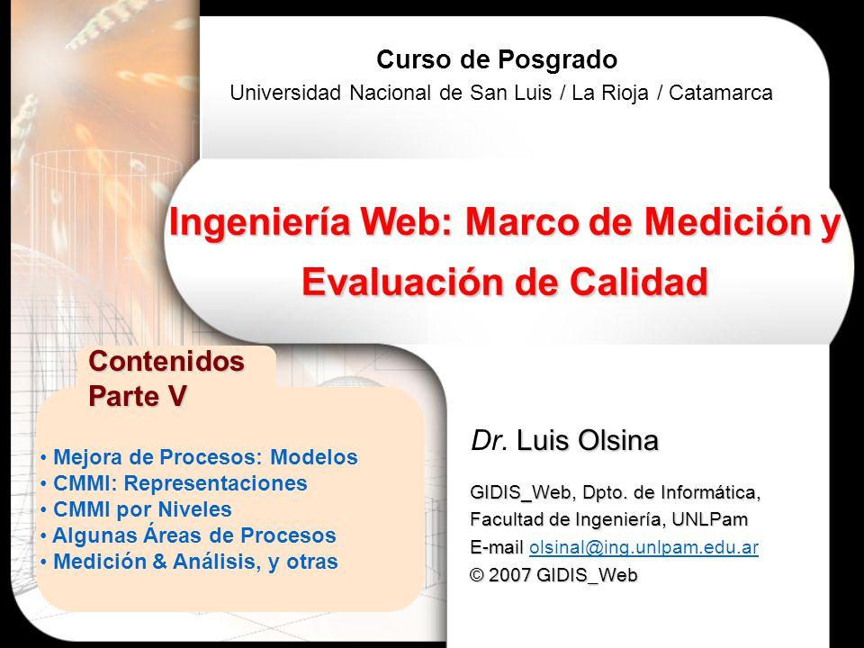 Mejora de Procesos: Modelos CMMI: Representaciones CMMI por Niveles Algunas Áreas de Procesos Medición & Análisis, y otras Contenidos Parte V Luis Olsina Dr.
