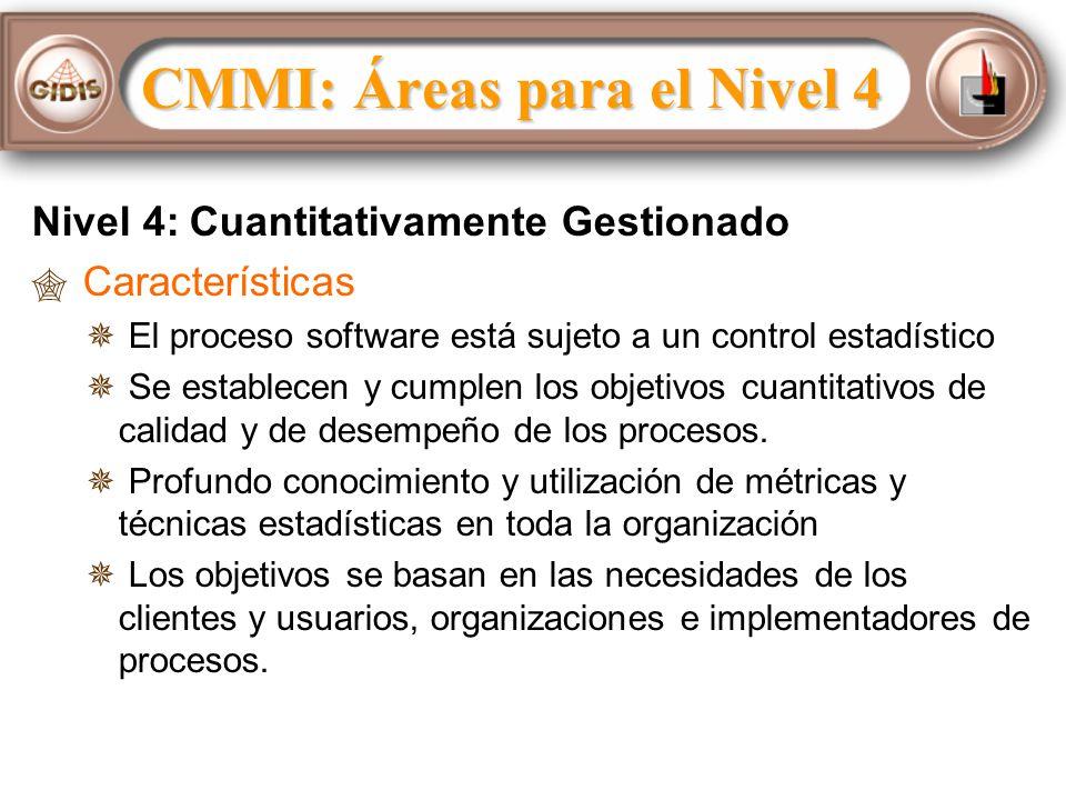Nivel 4: Cuantitativamente Gestionado Características El proceso software está sujeto a un control estadístico Se establecen y cumplen los objetivos cuantitativos de calidad y de desempeño de los procesos.