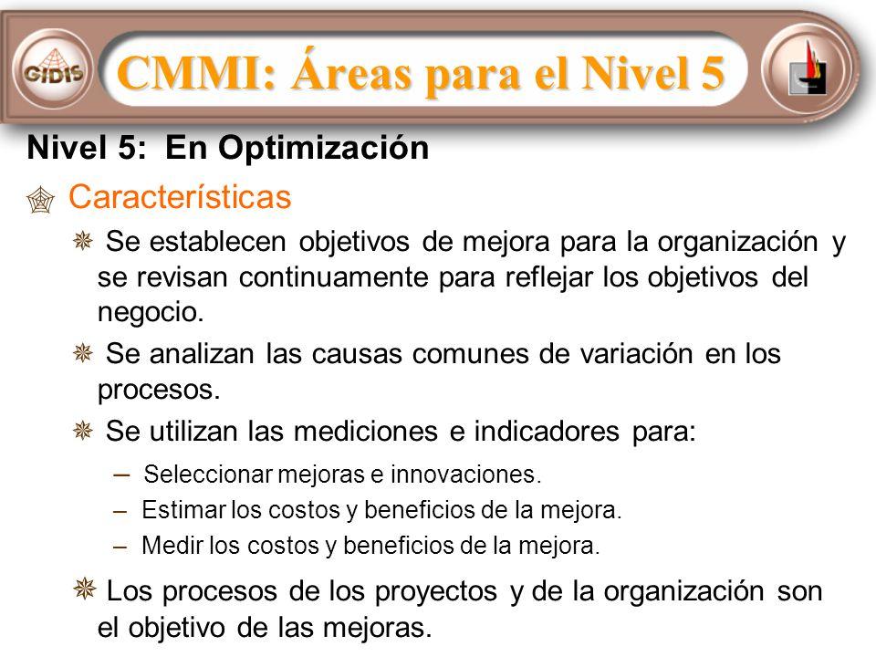 Nivel 5: En Optimización Características Se establecen objetivos de mejora para la organización y se revisan continuamente para reflejar los objetivos del negocio.