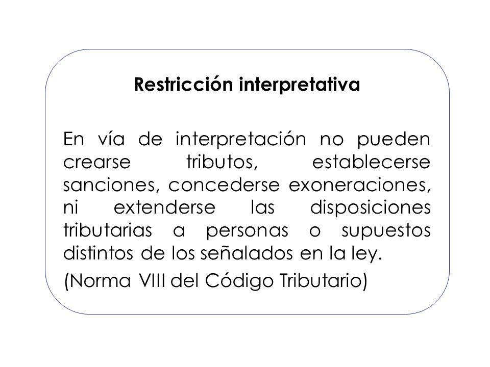 Restricción interpretativa En vía de interpretación no pueden crearse tributos, establecerse sanciones, concederse exoneraciones, ni extenderse las di