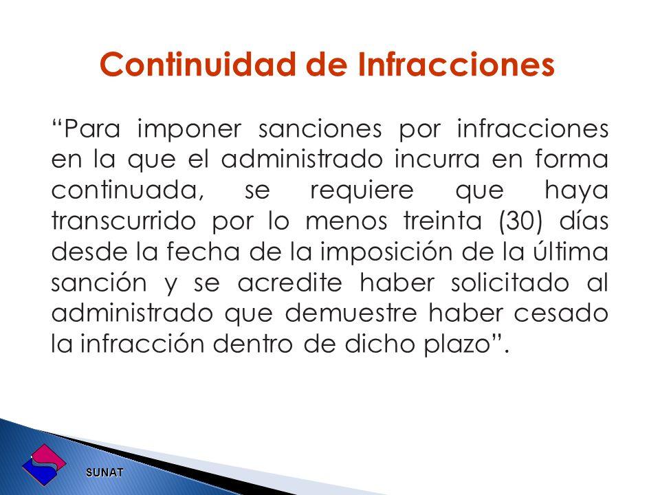 SUNAT SUNAT Para imponer sanciones por infracciones en la que el administrado incurra en forma continuada, se requiere que haya transcurrido por lo me
