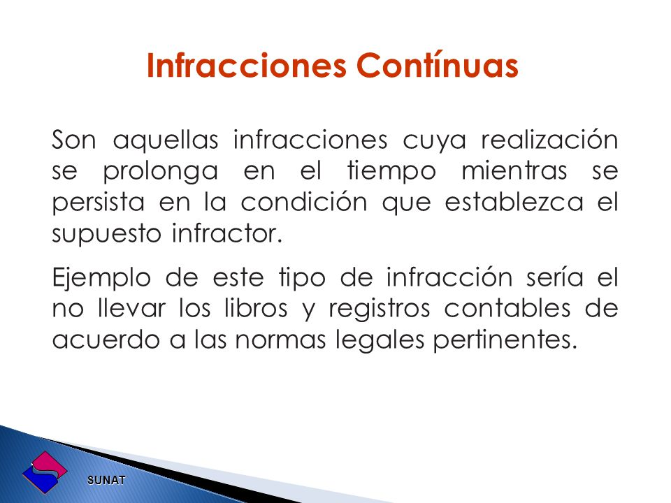 SUNAT SUNAT Son aquellas infracciones cuya realización se prolonga en el tiempo mientras se persista en la condición que establezca el supuesto infrac