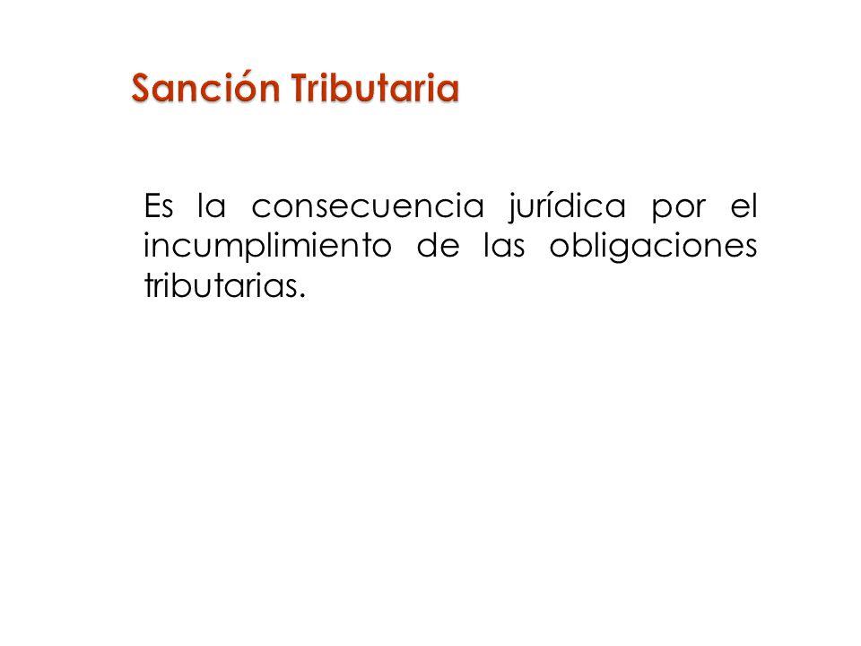 Es la consecuencia jurídica por el incumplimiento de las obligaciones tributarias.