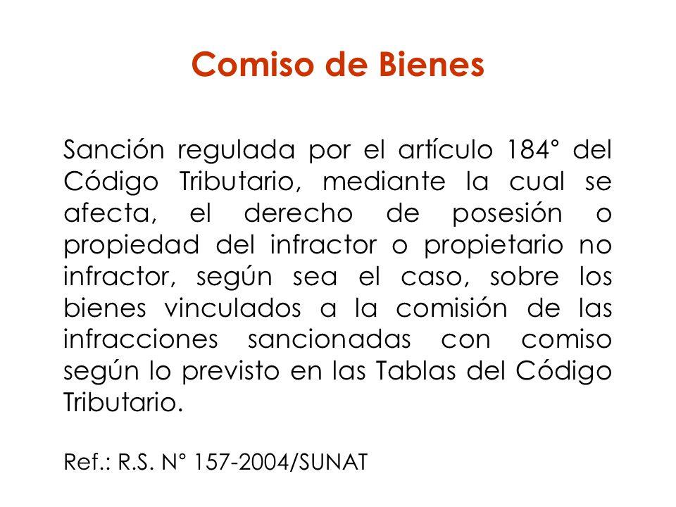 Comiso de Bienes Sanción regulada por el artículo 184° del Código Tributario, mediante la cual se afecta, el derecho de posesión o propiedad del infra