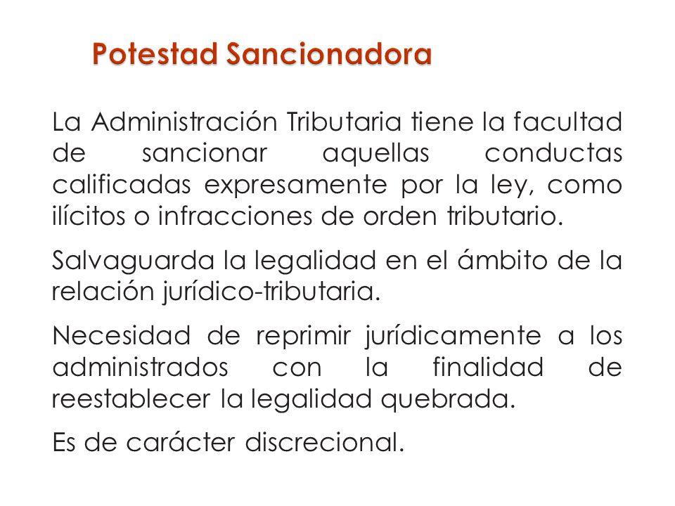 La Administración Tributaria tiene la facultad de sancionar aquellas conductas calificadas expresamente por la ley, como ilícitos o infracciones de or