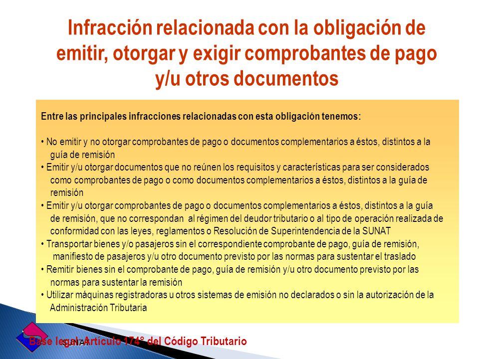 SUNAT SUNAT Infracción relacionada con la obligación de emitir, otorgar y exigir comprobantes de pago y/u otros documentos Base legal: Artículo 174° d