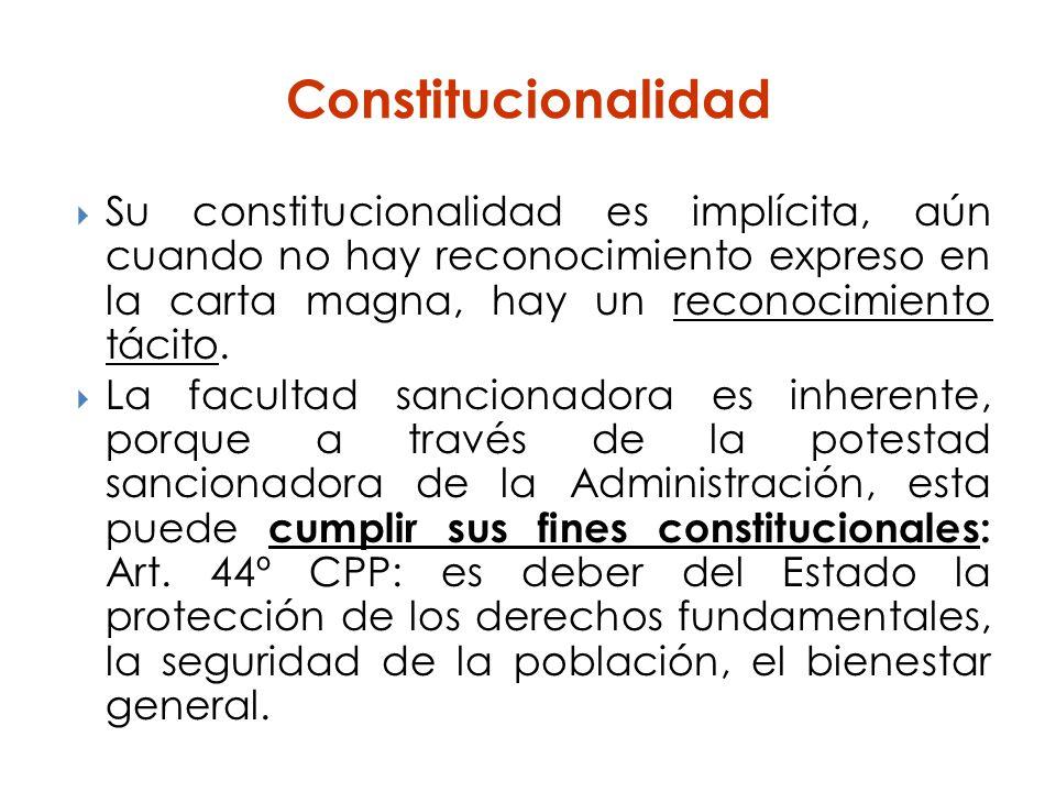Constitucionalidad Su constitucionalidad es implícita, aún cuando no hay reconocimiento expreso en la carta magna, hay un reconocimiento tácito. La fa