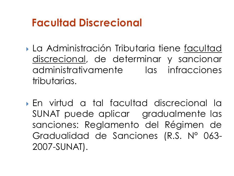La Administración Tributaria tiene facultad discrecional, de determinar y sancionar administrativamente las infracciones tributarias. En virtud a tal