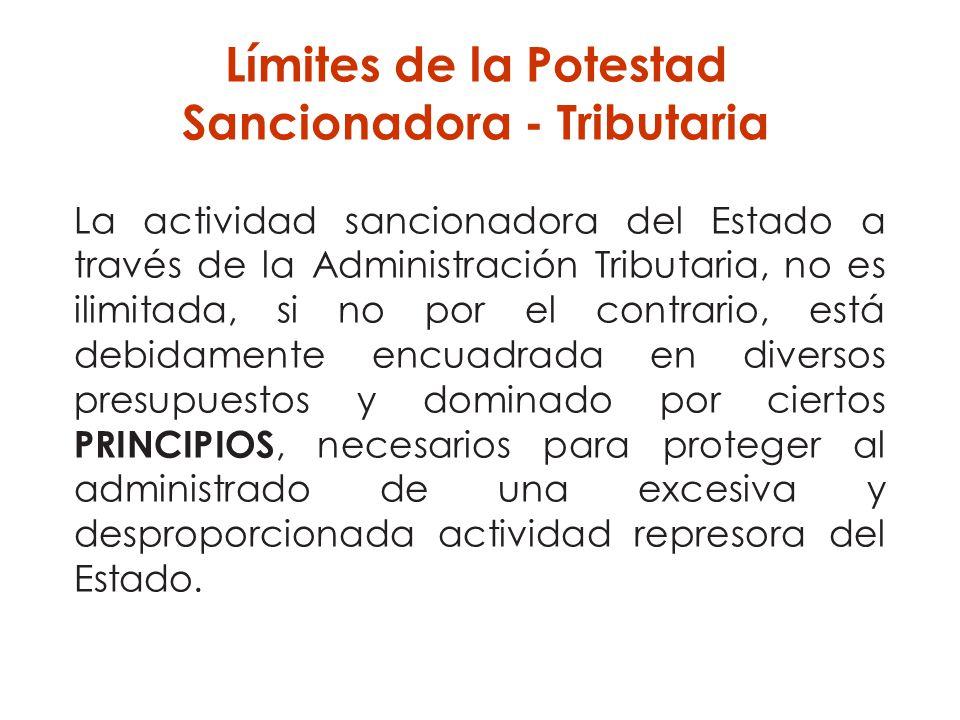 Límites de la Potestad Sancionadora - Tributaria La actividad sancionadora del Estado a través de la Administración Tributaria, no es ilimitada, si no