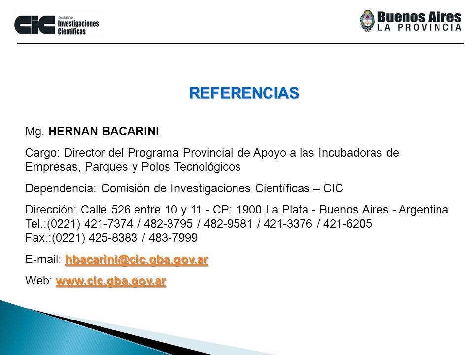 Mg. HERNAN BACARINI Cargo: Director del Programa Provincial de Apoyo a las Incubadoras de Empresas, Parques y Polos Tecnológicos Dependencia: Comisión