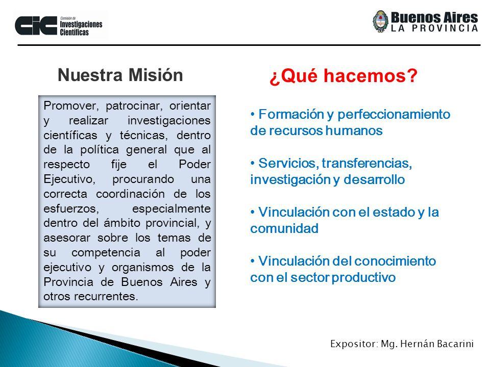 Nuestra Misión Promover, patrocinar, orientar y realizar investigaciones científicas y técnicas, dentro de la política general que al respecto fije el