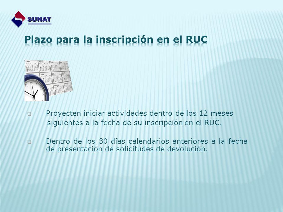 Proyecten iniciar actividades dentro de los 12 meses siguientes a la fecha de su inscripción en el RUC. Dentro de los 30 días calendarios anteriores a