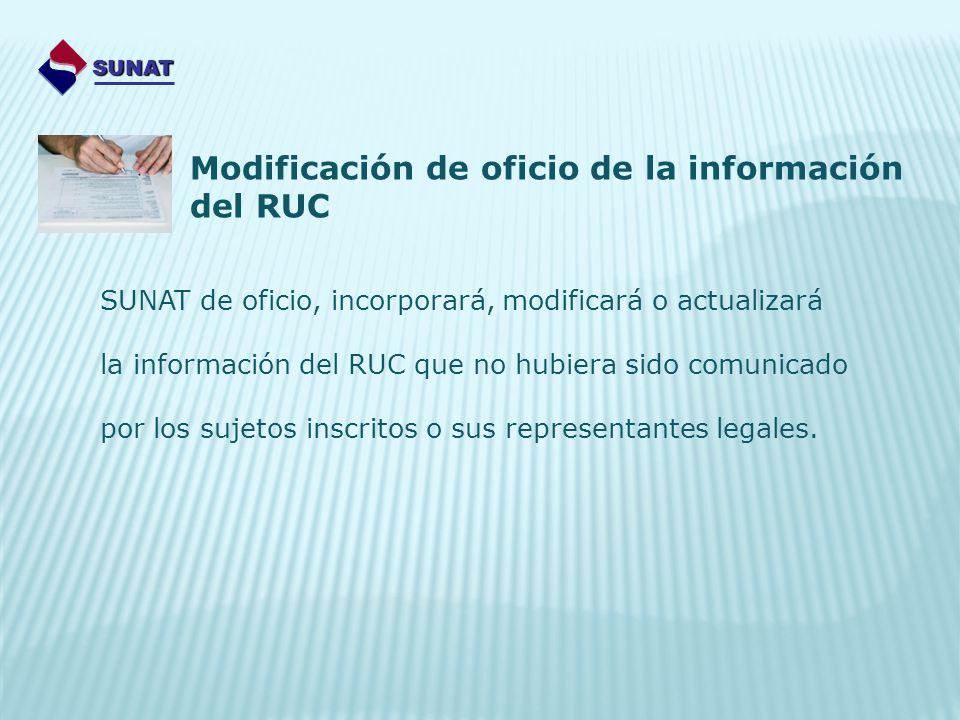SUNAT de oficio, incorporará, modificará o actualizará la información del RUC que no hubiera sido comunicado por los sujetos inscritos o sus represent