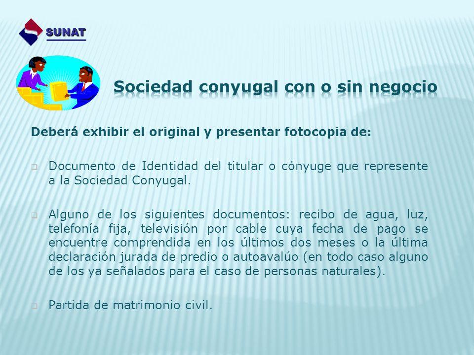Deberá exhibir el original y presentar fotocopia de: Documento de Identidad del titular o cónyuge que represente a la Sociedad Conyugal. Alguno de los