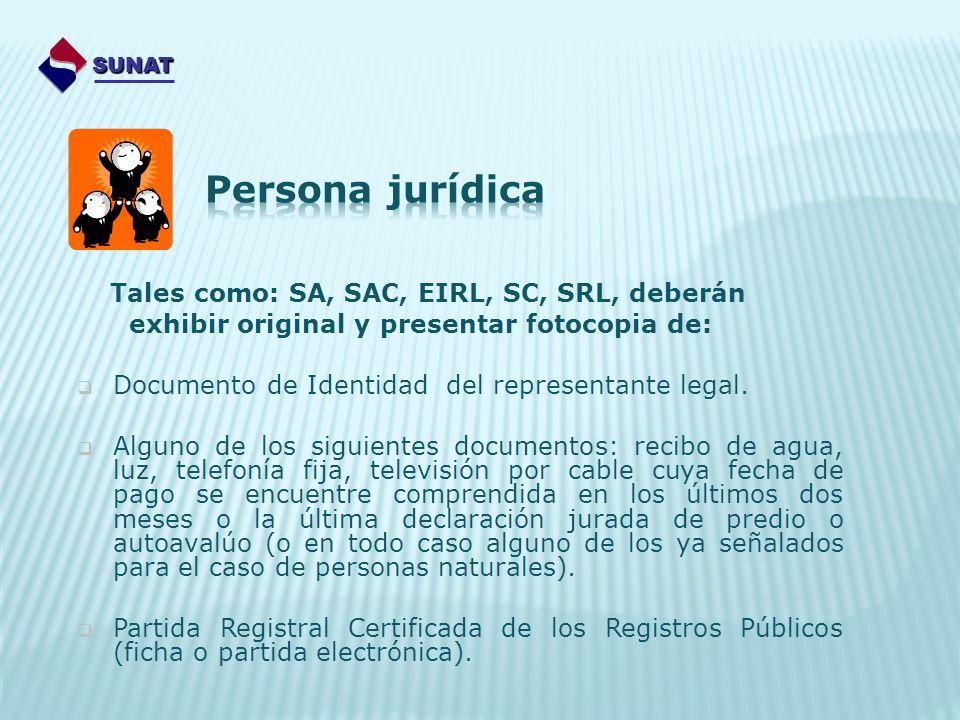 Tales como: SA, SAC, EIRL, SC, SRL, deberán exhibir original y presentar fotocopia de: Documento de Identidad del representante legal. Alguno de los s