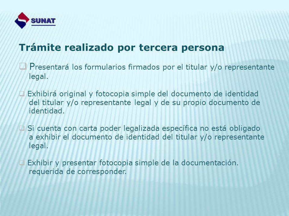 Trámite realizado por tercera persona SUNAT P resentará los formularios firmados por el titular y/o representante legal. Exhibirá original y fotocopia