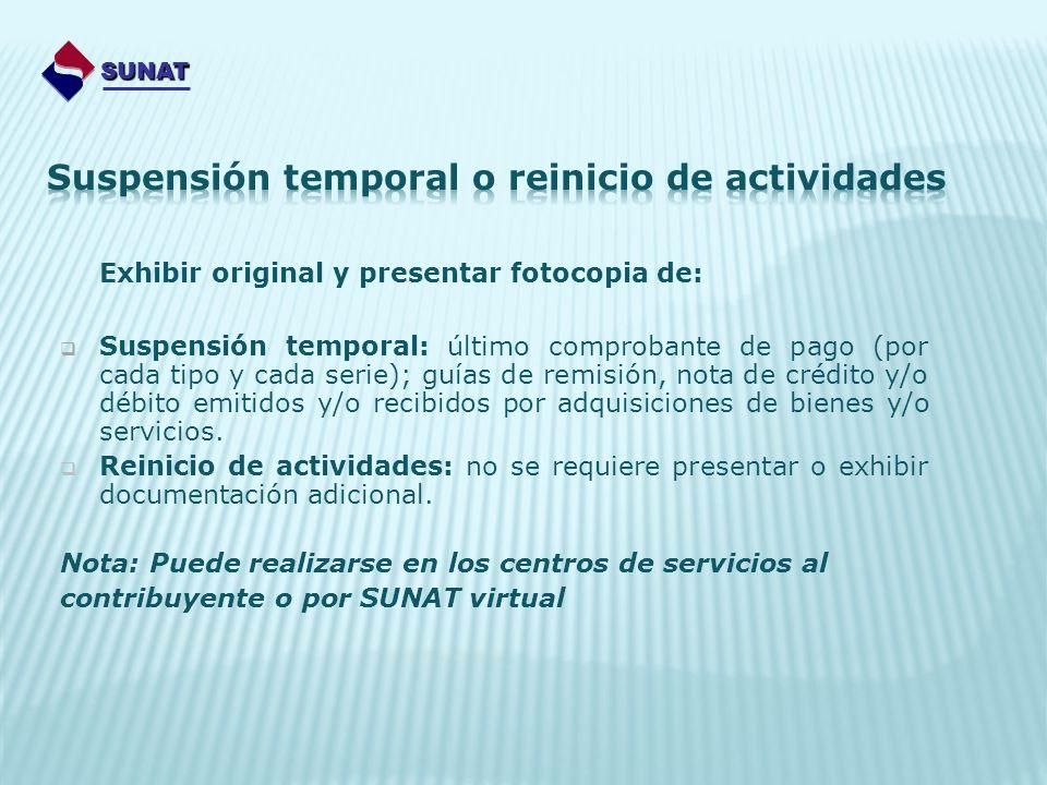 Exhibir original y presentar fotocopia de: Suspensión temporal: último comprobante de pago (por cada tipo y cada serie); guías de remisión, nota de cr