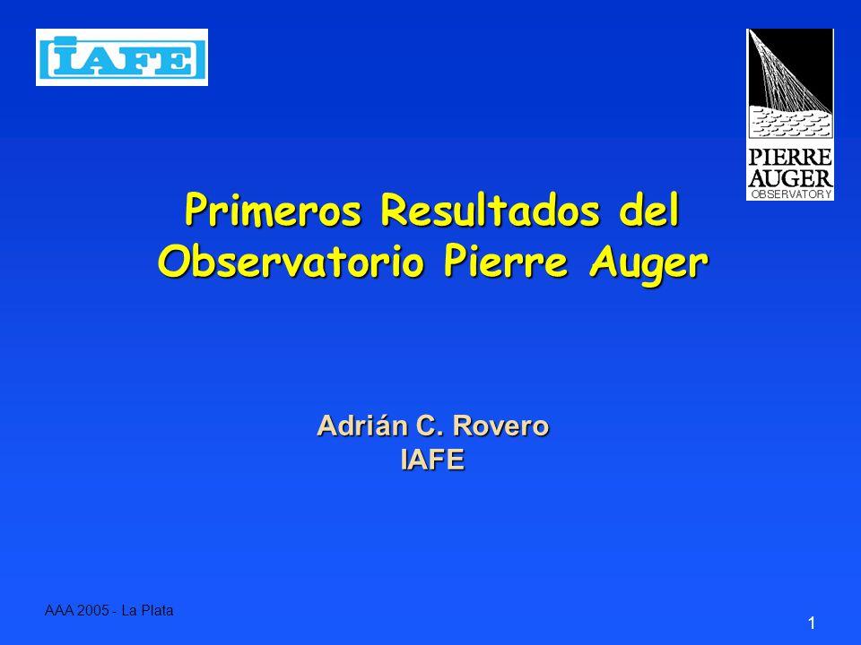 1 Primeros Resultados del Observatorio Pierre Auger Adrián C. Rovero IAFE AAA 2005 - La Plata