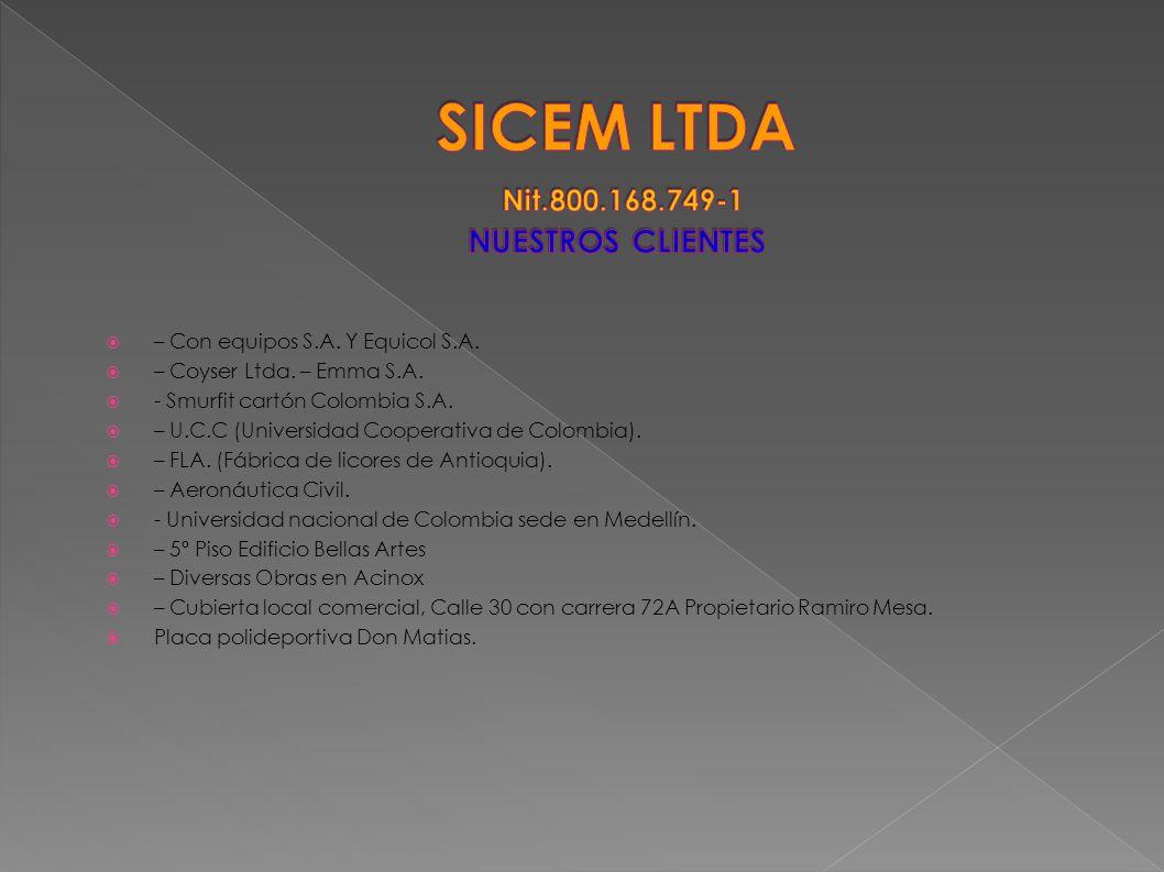 – Con equipos S.A. Y Equicol S.A. – Coyser Ltda. – Emma S.A. - Smurfit cartón Colombia S.A. – U.C.C (Universidad Cooperativa de Colombia). – FLA. (Fáb
