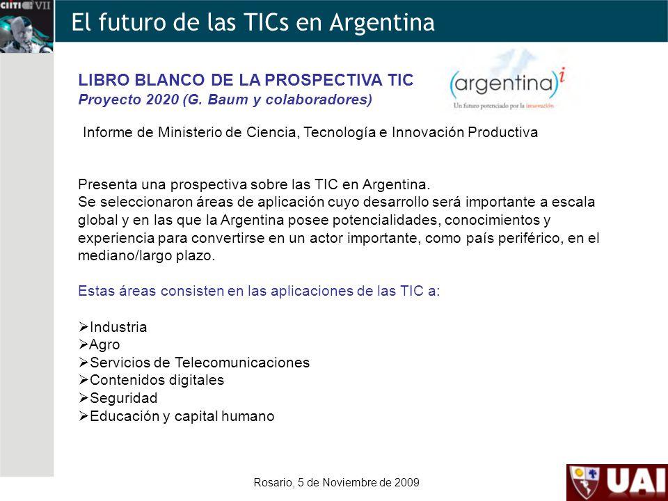 Rosario, 5 de Noviembre de 2009 El futuro de las TICs en Argentina LIBRO BLANCO DE LA PROSPECTIVA TIC Proyecto 2020 (G.