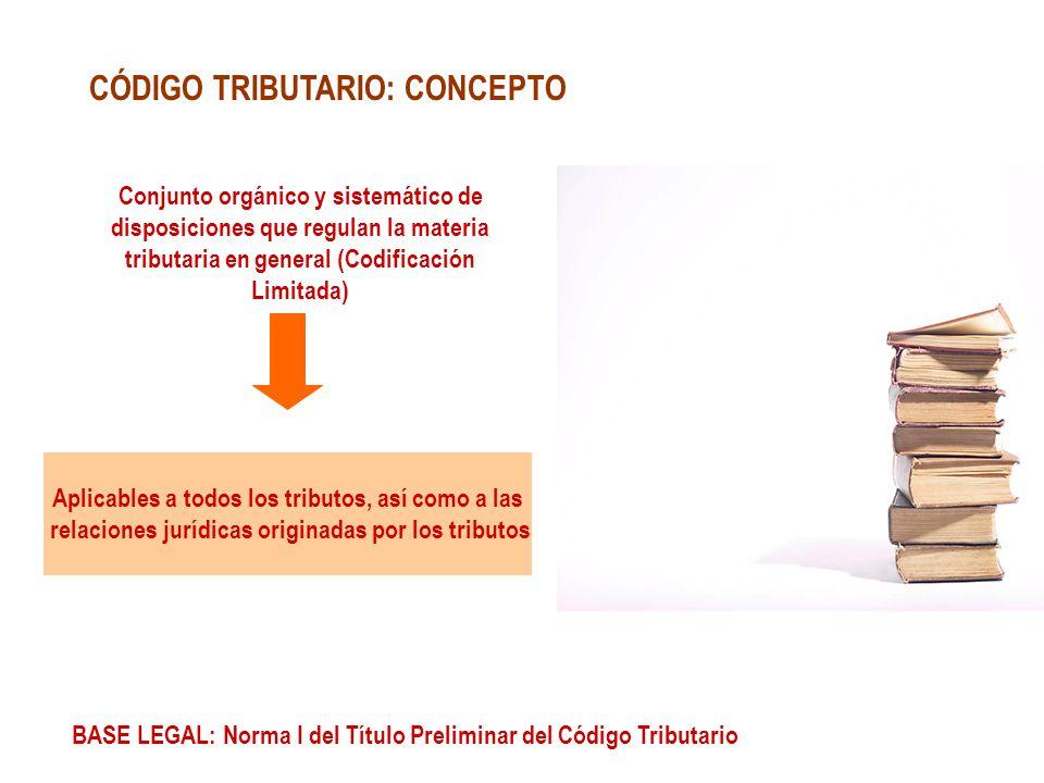 CÓDIGO TRIBUTARIO: CONCEPTO Conjunto orgánico y sistemático de disposiciones que regulan la materia tributaria en general (Codificación Limitada) Apli