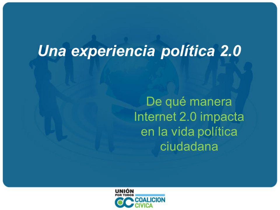 Una experiencia política 2.0 De qué manera Internet 2.0 impacta en la vida política ciudadana