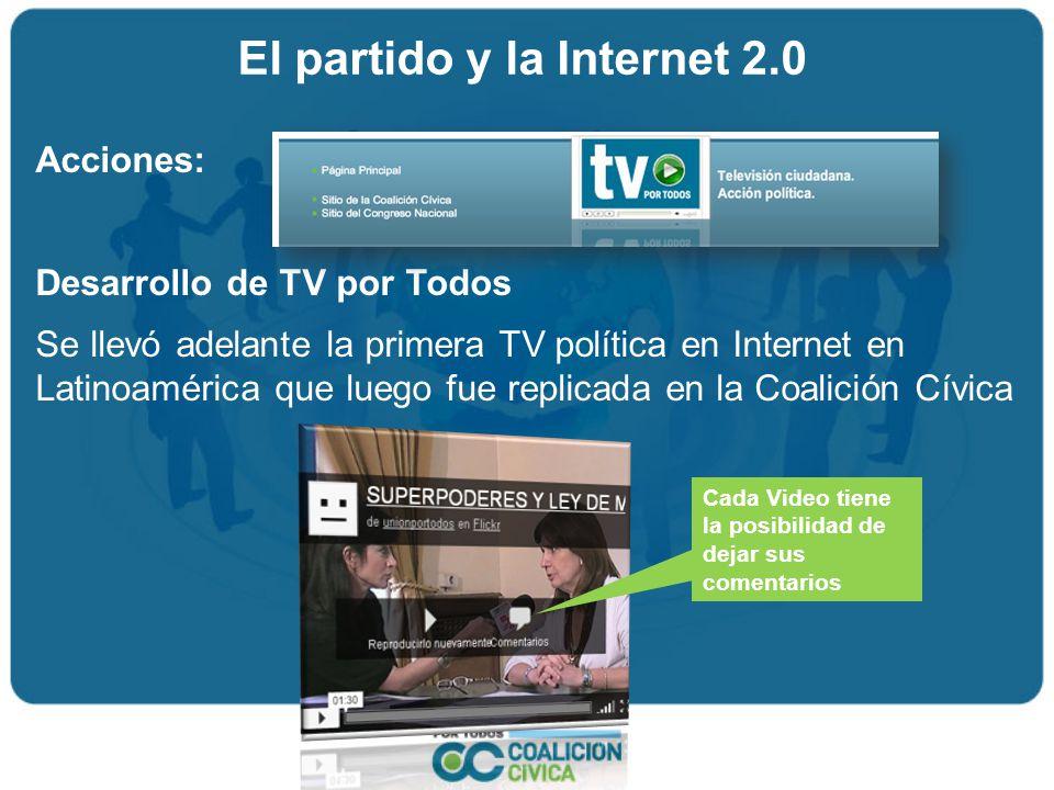 Acciones: Desarrollo de TV por Todos Se llevó adelante la primera TV política en Internet en Latinoamérica que luego fue replicada en la Coalición Cívica Cada Video tiene la posibilidad de dejar sus comentarios El partido y la Internet 2.0