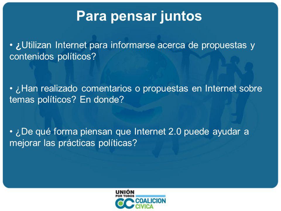 Para pensar juntos ¿ Utilizan Internet para informarse acerca de propuestas y contenidos políticos.