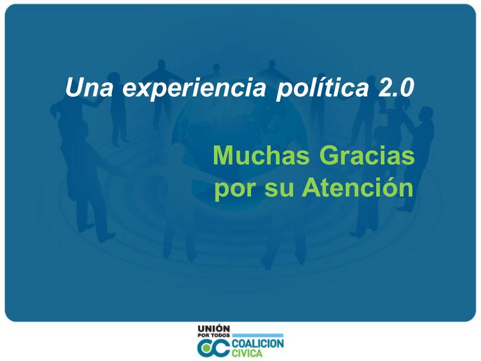 Una experiencia política 2.0 Muchas Gracias por su Atención