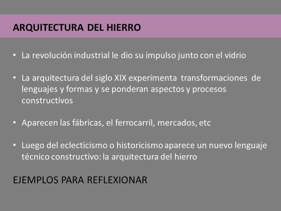 ARQUITECTURA DEL HIERRO La revolución industrial le dio su impulso junto con el vidrio La arquitectura del siglo XIX experimenta transformaciones de l