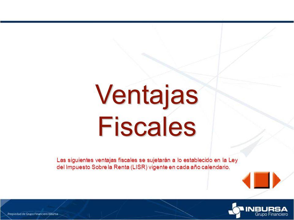 VentajasFiscales Las siguientes ventajas fiscales se sujetarán a lo establecido en la Ley del Impuesto Sobre la Renta (LISR) vigente en cada año calen