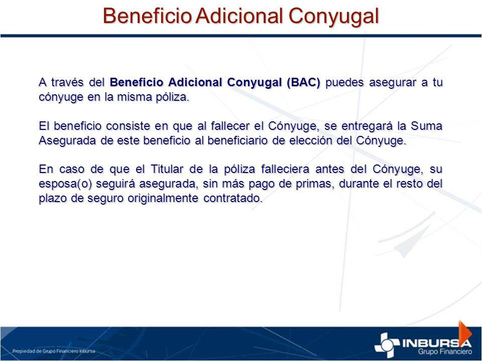 A través del Beneficio Adicional Conyugal (BAC) puedes asegurar a tu cónyuge en la misma póliza. El beneficio consiste en que al fallecer el Cónyuge,