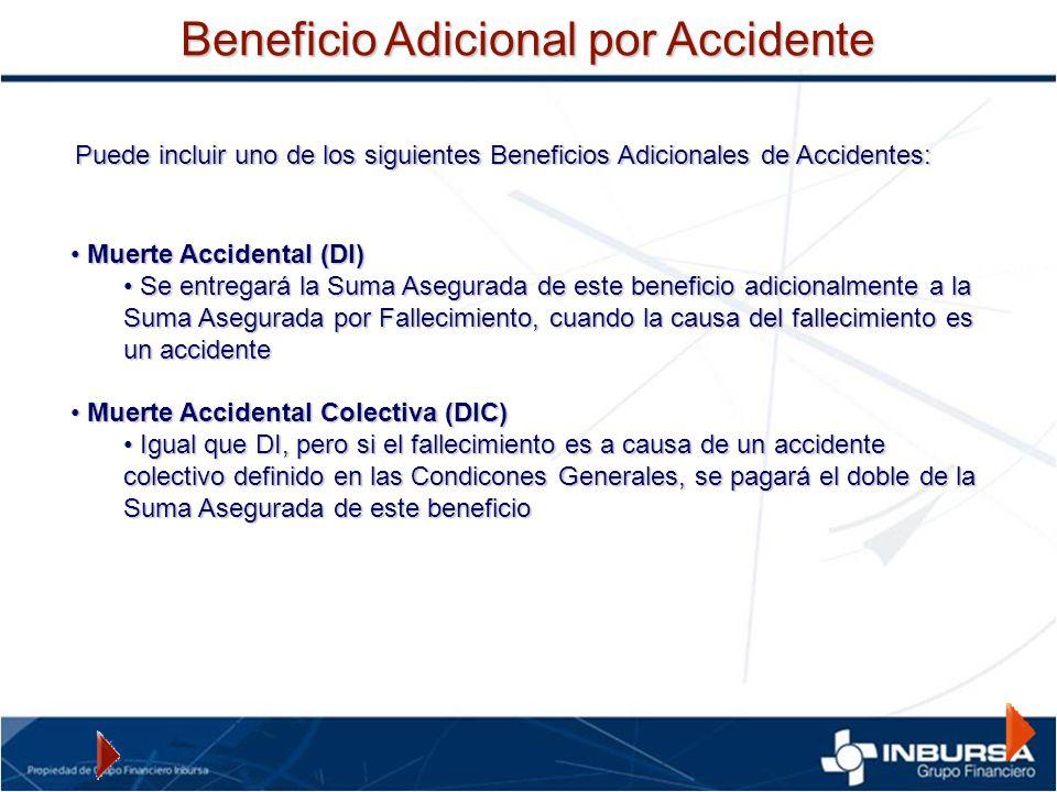 Puede incluir uno de los siguientes Beneficios Adicionales de Accidentes: Muerte Accidental (DI) Muerte Accidental (DI) Se entregará la Suma Asegurada