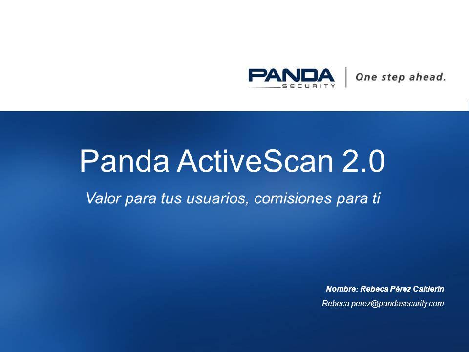 1 Panda ActiveScan 2.0 Valor para tus usuarios, comisiones para ti Nombre: Rebeca Pérez Calderín Rebeca.perez@pandasecurity.com