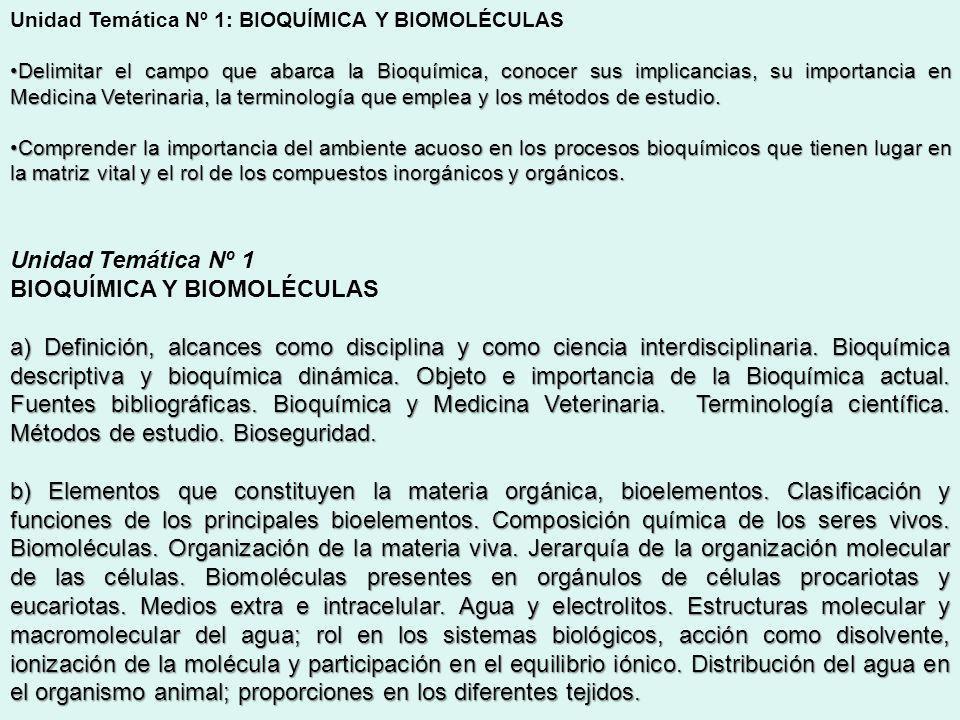 Unidad Temática Nº 1: BIOQUÍMICA Y BIOMOLÉCULAS Delimitar el campo que abarca la Bioquímica, conocer sus implicancias, su importancia en Medicina Vete