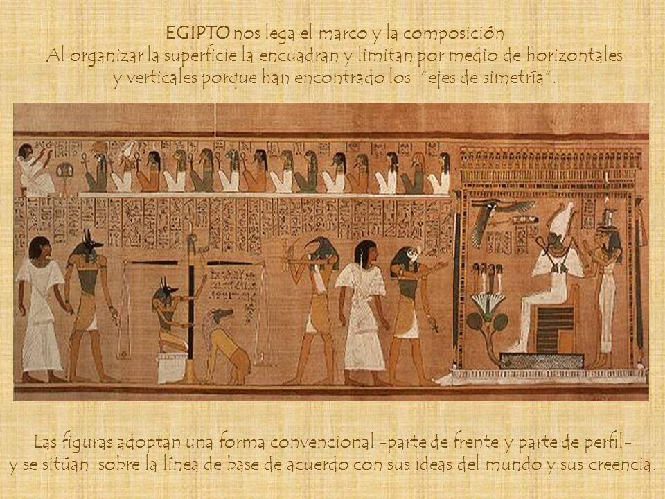 EGIPTO nos lega el marco y la composición Al organizar la superficie la encuadran y limitan por medio de horizontales y verticales porque han encontra