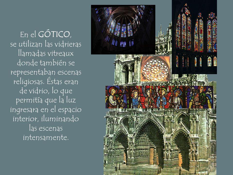 En el GÓTICO, se utilizan las vidrieras llamadas vitreaux donde también se representaban escenas religiosas. Éstas eran de vidrio, lo que permitía que