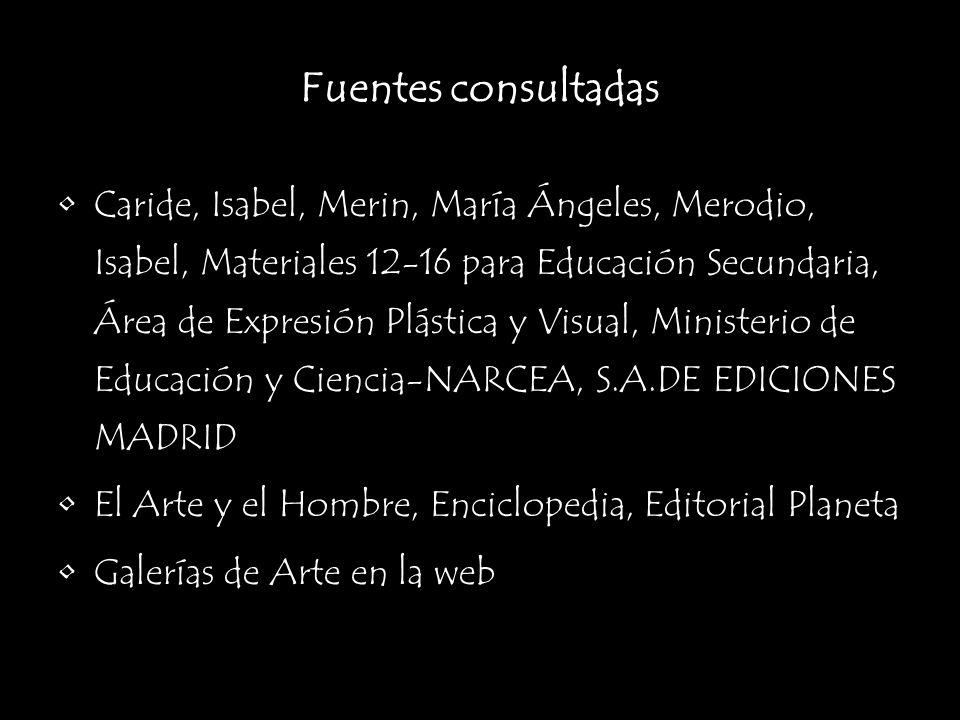 Fuentes consultadas Caride, Isabel, Merin, María Ángeles, Merodio, Isabel, Materiales 12-16 para Educación Secundaria, Área de Expresión Plástica y Vi