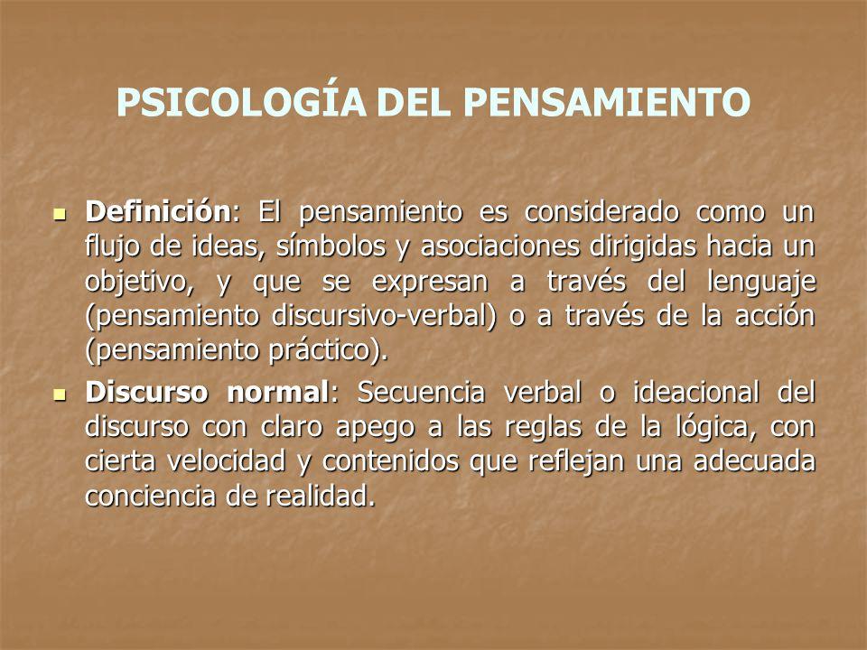 PSICOLOGÍA DEL PENSAMIENTO Definición: El pensamiento es considerado como un flujo de ideas, símbolos y asociaciones dirigidas hacia un objetivo, y qu