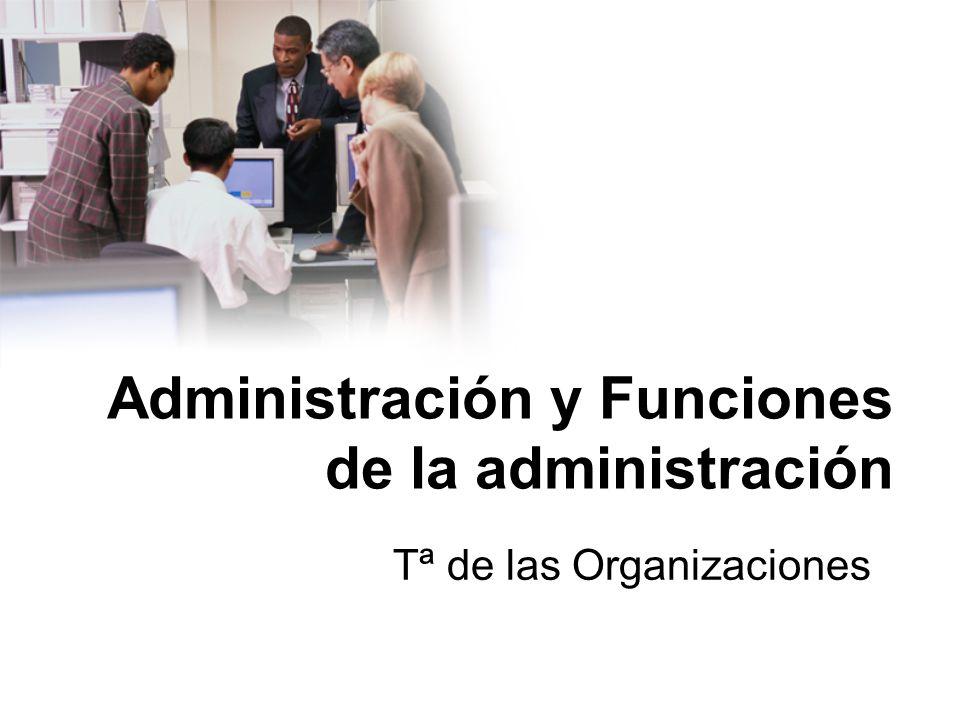 Administración y Funciones de la administración Tª de las Organizaciones