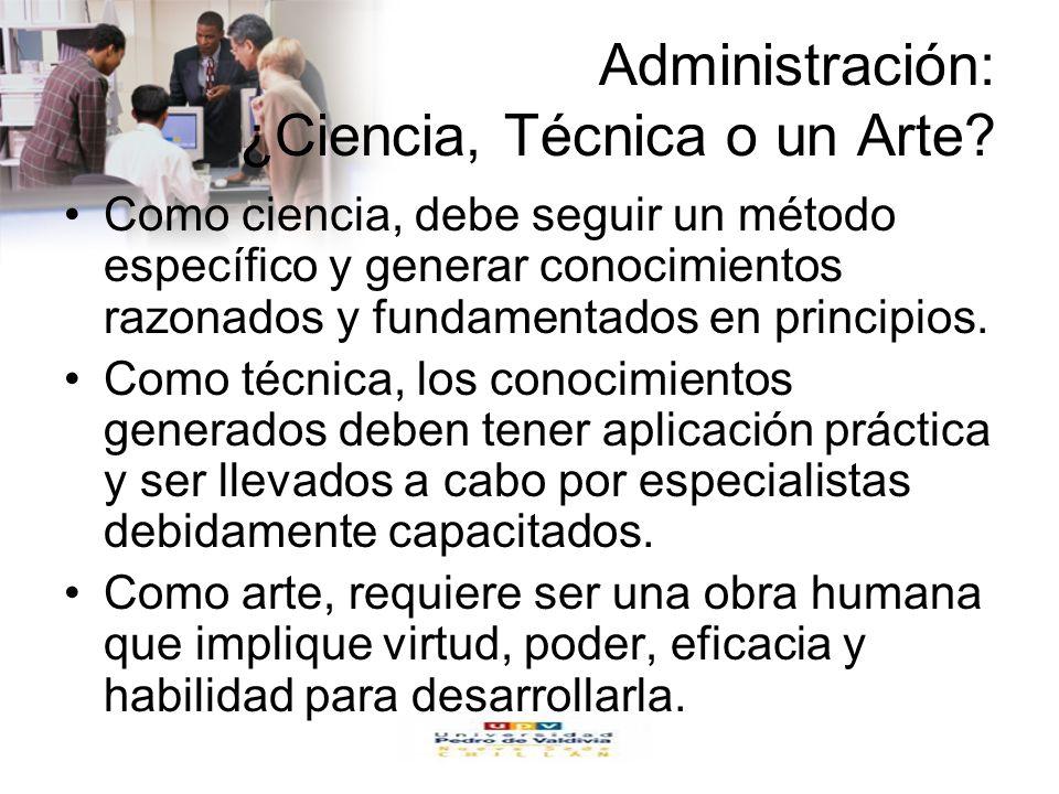 www.auladeeconomia.com Administración: ¿Ciencia, Técnica o un Arte? Como ciencia, debe seguir un método específico y generar conocimientos razonados y